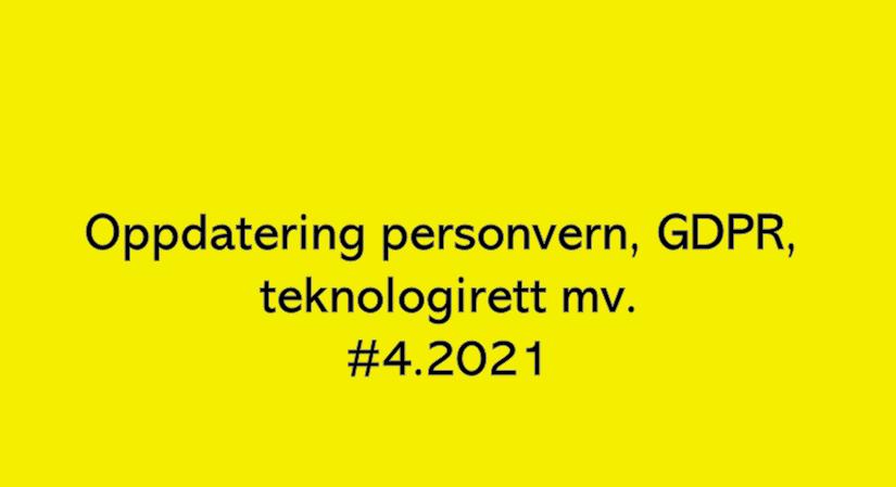 Oppdatering personvern, GDPR og teknologirett mv. (#4.2021)